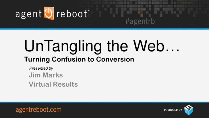 UnTangling the Web…Turning Confusion to Conversion Presented by Jim Marks Virtual Results