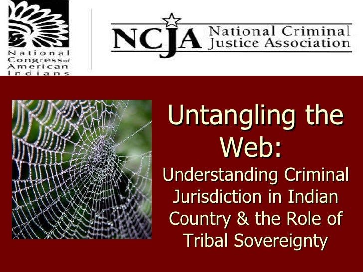 Untangling the Web:  Understanding Criminal Jurisdiction in Indian Country & the Role of Tribal Sovereignty