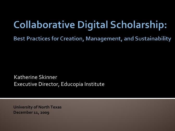 Katherine Skinner Executive Director, Educopia Institute University of North Texas December 11, 2009