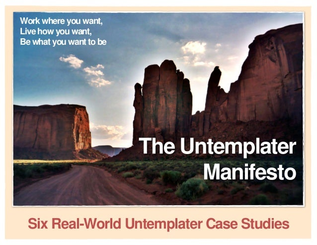 1 Work where you want, Live how you want, Be what you want to be The Untemplater Manifesto Six Real-World Untemplater Case...
