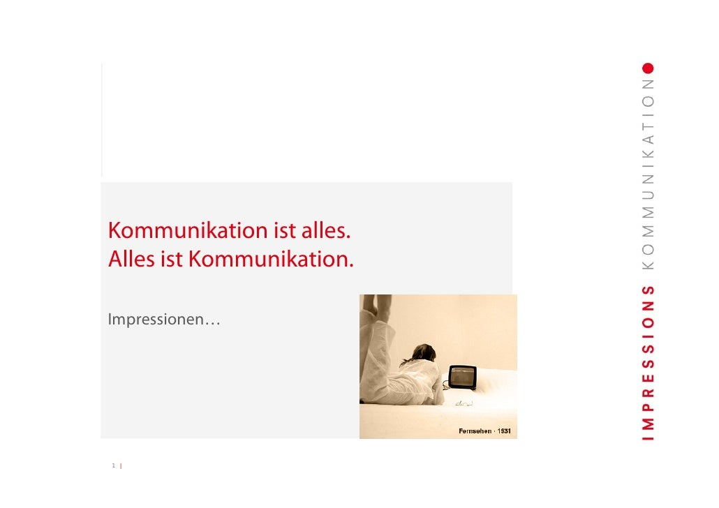 Kommunikation ist alles. Alles ist Kommunikation.  Impressionen…     1 |