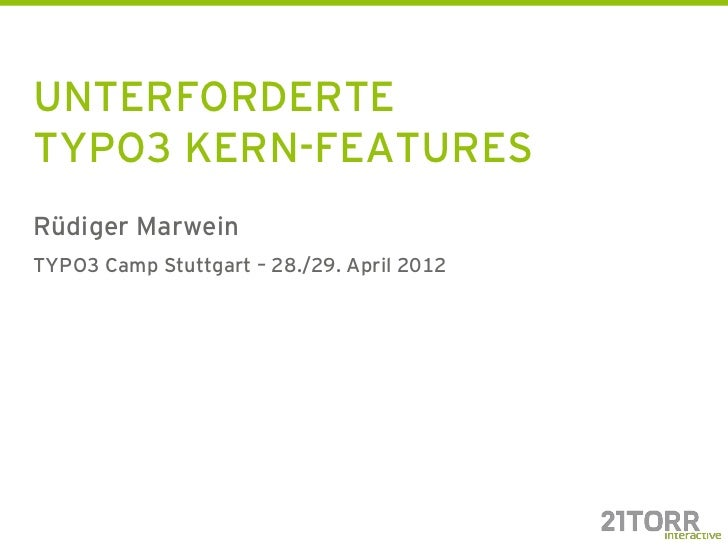 UNTERFORDERTETYPO3 KERN-FEATURESRüdiger MarweinTYPO3 Camp Stuttgart – 28./29. April 2012