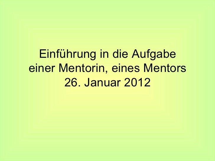 Einführung in die Aufgabe einer Mentorin, eines Mentors 26. Januar 2012