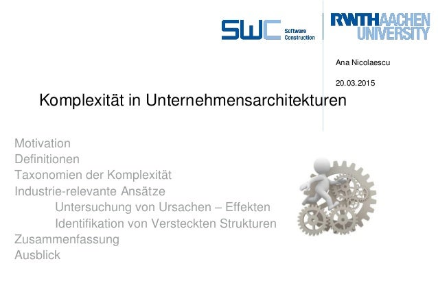 Komplexität in Unternehmensarchitekturen Ana Nicolaescu 20.03.2015 Motivation Definitionen Taxonomien der Komplexität Indu...