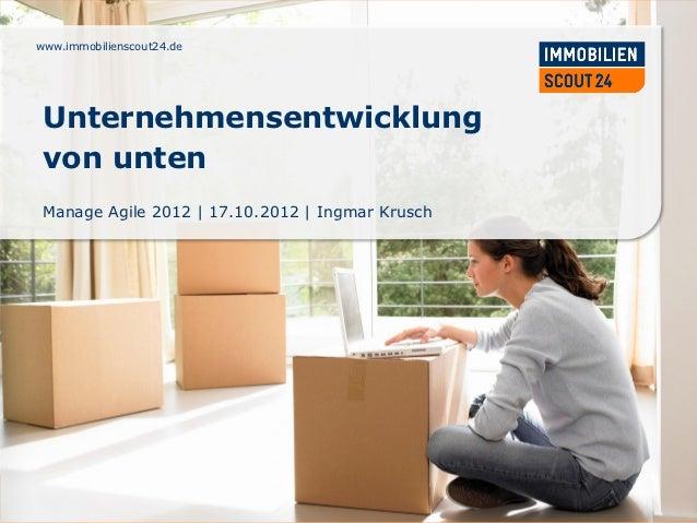 www.immobilienscout24.de Unternehmensentwicklung von unten Manage Agile 2012 | 17.10.2012 | Ingmar Kruschwww.immobiliensco...