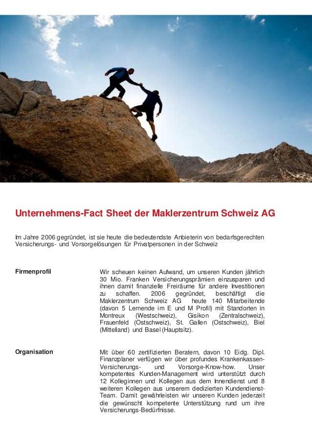 Unternehmens-Fact Sheet der Maklerzentrum Schweiz AG Im Jahre 2006 gegründet, ist sie heute die bedeutendste Anbieterin vo...