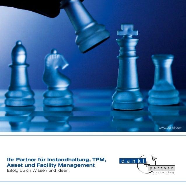 Ihr Partner für Instandhaltung, TPM, Asset und Facility Management Erfolg durch Wissen und Ideen. www.dankl.com