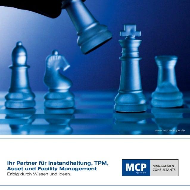 Ihr Partner für Instandhaltung, TPM, Asset und Facility Management Erfolg durch Wissen und Ideen. www.mcpeurope.de