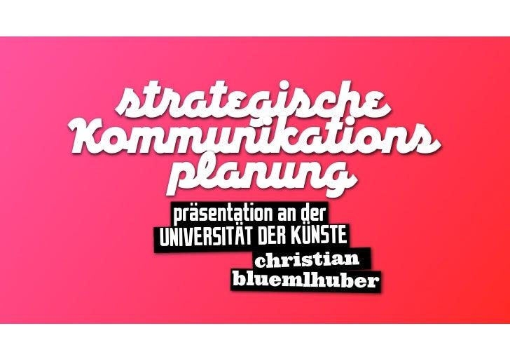 t ategi cheKommunikation   planung    präsentation an der   UNIVERSITÄT DER KÜNSTE             christian           bluemlh...
