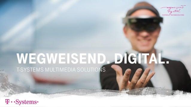 WEGWEISEND. DIGITAL. T-SYSTEMS MULTIMEDIA SOLUTIONS