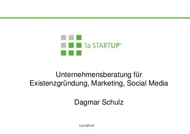 Unternehmensberatung für Existenzgründung, Marketing, Social Media Dagmar Schulz  1a-STARTUP