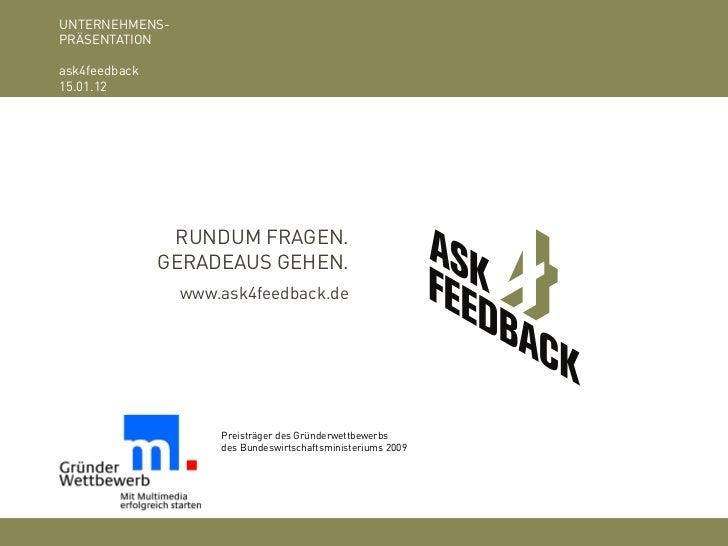 UNTERNEHMENS-PRÄSENTATIONask4feedback 15.01.12             RUNDUM FRAGEN.             GERADEAUS GEHEN.                 www...
