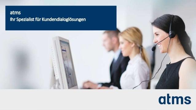 atms GmbH | 1Unternehmenspräsentation | atms Ihr Spezialist für Kundendialoglösungen