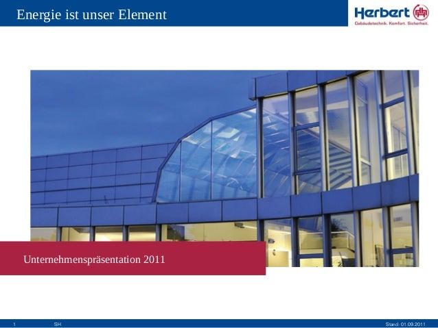 Energie ist unser Element  Unternehmenspräsentation 2011  1  SH  Stand: 01.09.2011