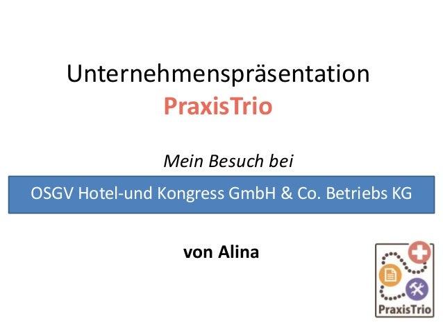 Unternehmenspräsentation PraxisTrio Mein Besuch bei von Alina OSGV Hotel-und Kongress GmbH & Co. Betriebs KG