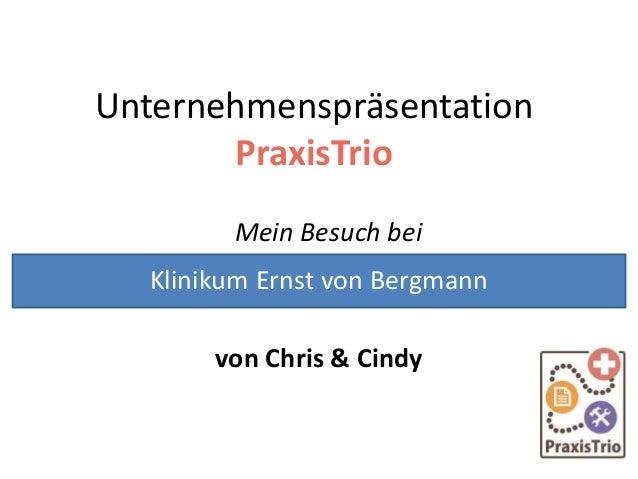 Unternehmenspräsentation PraxisTrio Mein Besuch bei von Chris & Cindy Klinikum Ernst von Bergmann