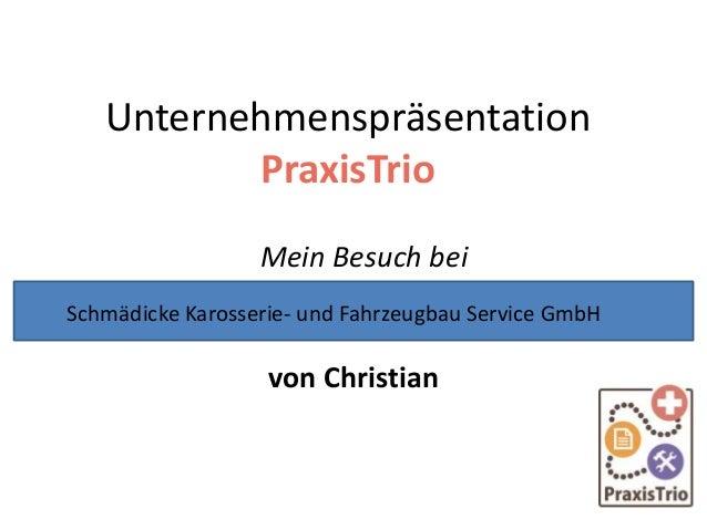 Unternehmenspräsentation PraxisTrio Mein Besuch bei von Christian Schmädicke Karosserie- und Fahrzeugbau Service GmbH