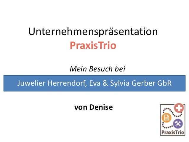 Unternehmenspräsentation PraxisTrio Mein Besuch bei von Denise Juwelier Herrendorf, Eva & Sylvia Gerber GbR