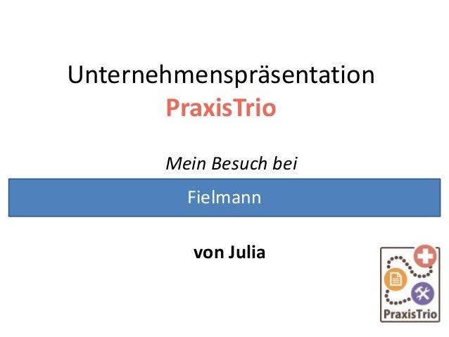 Unternehmenspräsentation PraxisTrio Mein Besuch bei von Julia Fielmann