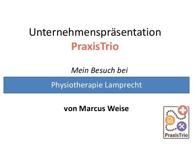 Unternehmenspräsentation PraxisTrio Mein Besuch bei von Marcus Weise Physiotherapie Lamprecht
