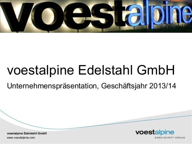 voestalpine Edelstahl GmbH  Unternehmenspräsentation, Geschäftsjahr 2013/14  voestalpine Edelstahl GmbH  www|.voestalpine....