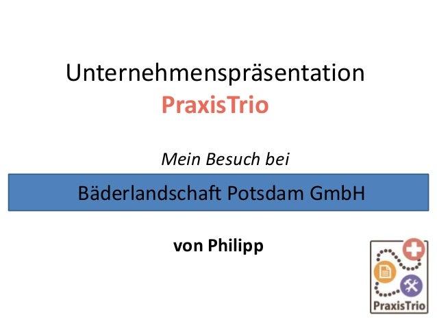 Unternehmenspräsentation PraxisTrio Mein Besuch bei von Philipp Bäderlandschaft Potsdam GmbH