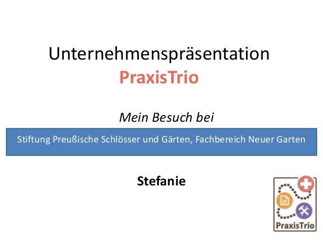 Unternehmenspräsentation PraxisTrio Mein Besuch bei Stefanie Stiftung Preußische Schlösser und Gärten, Fachbereich Neuer G...