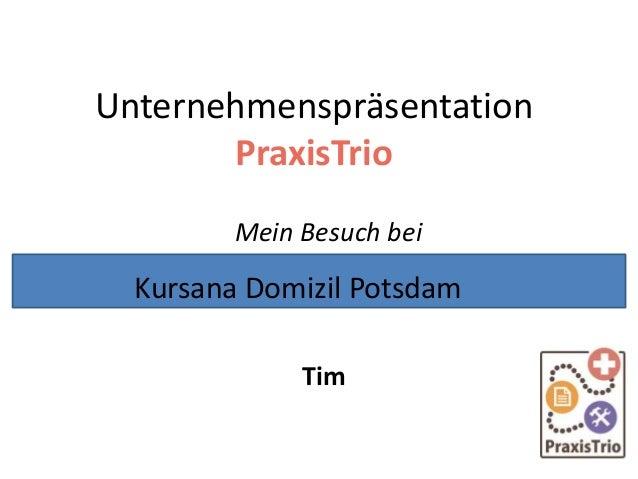 Unternehmenspräsentation PraxisTrio Mein Besuch bei Tim Kursana Domizil Potsdam