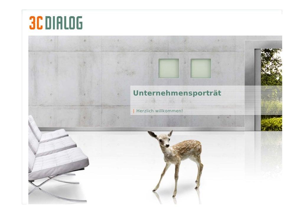 Unternehmensporträt                                               | Herzlich willkommen!     3C DIALOG Unternehmensporträt...