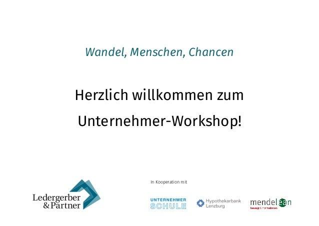 Wandel, Menschen, Chancen Herzlich willkommen zum Unternehmer-Workshop! In Kooperation mit