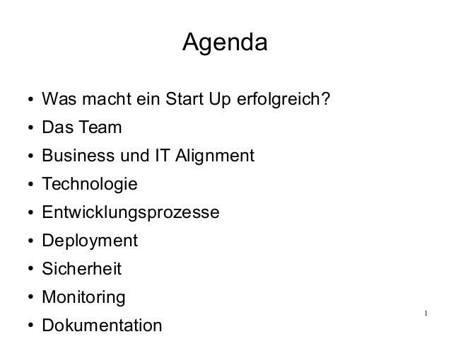 1 Agenda ● Was macht ein Start Up erfolgreich? ● Das Team ● Business und IT Alignment ● Technologie ● Entwicklungsprozesse...