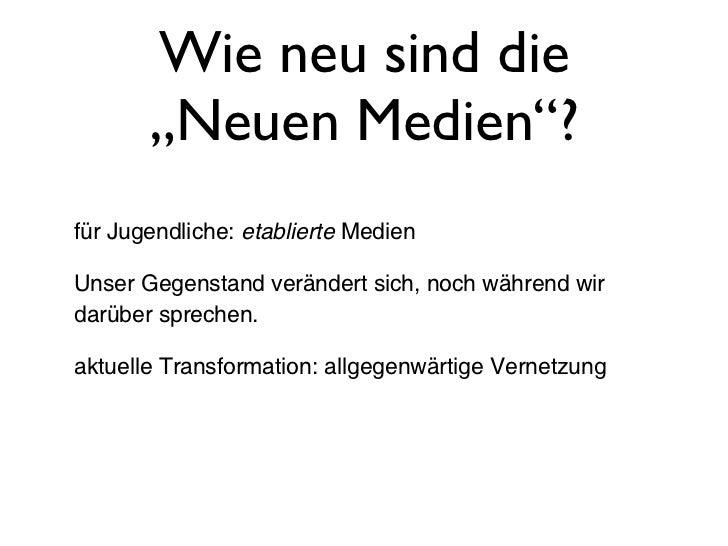 """Wie neu sind die       """"Neuen Medien""""?für Jugendliche: etablierte MedienUnser Gegenstand verändert sich, noch während wird..."""