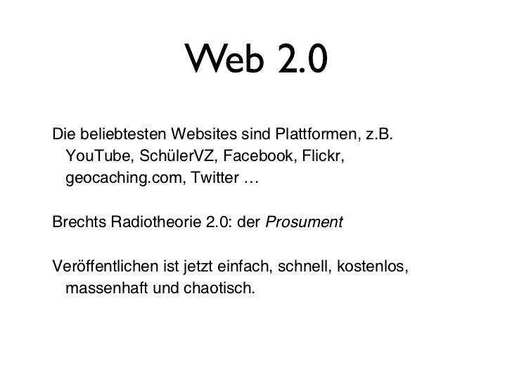 Web 2.0Die beliebtesten Websites sind Plattformen, z.B.  YouTube, SchülerVZ, Facebook, Flickr,  geocaching.com, Twitter …B...