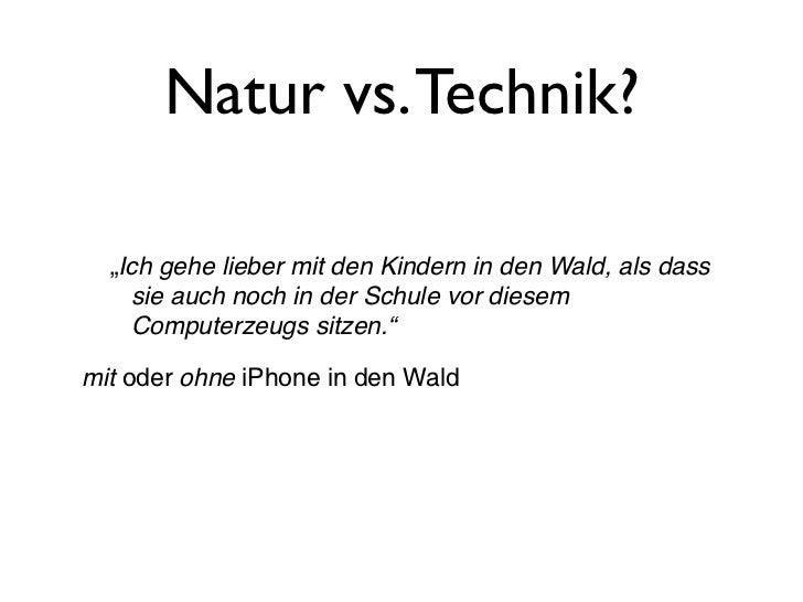 """Natur vs. Technik?  """"Ich gehe lieber mit den Kindern in den Wald, als dass    sie auch noch in der Schule vor diesem    Co..."""