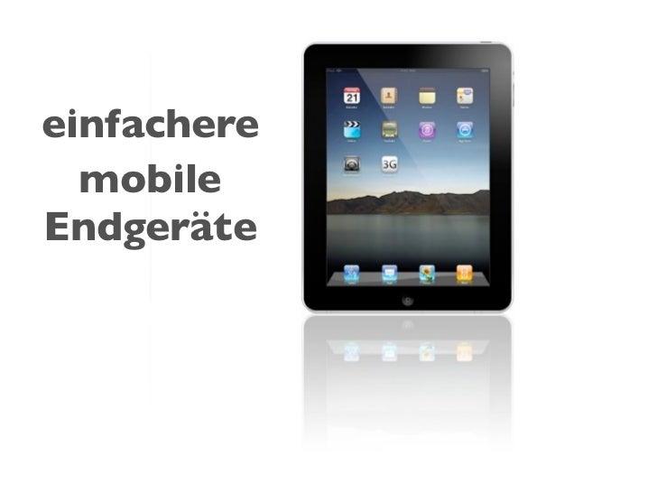 einfachere  mobileEndgeräte