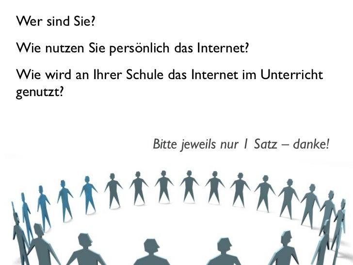 Wer sind Sie?Wie nutzen Sie persönlich das Internet?Wie wird an Ihrer Schule das Internet im Unterrichtgenutzt?           ...