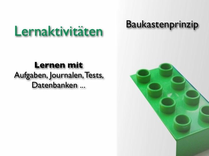 BaukastenprinzipLernaktivitäten     Lernen mitAufgaben, Journalen, Tests,    Datenbanken ...