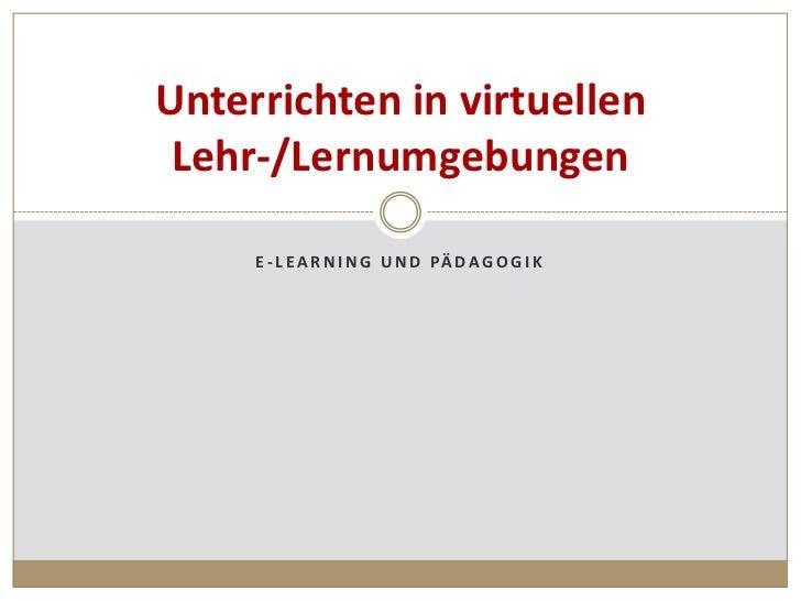Unterrichten in virtuellen Lehr-/Lernumgebungen     E - L E A R N I N G U N D PÄ D A G O G I K