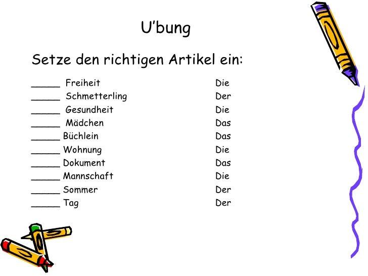 U'bung <ul><li>Setze den richtigen Artikel ein: </li></ul><ul><li>_____  Freiheit Die </li></ul><ul><li>_____  Schmetterli...
