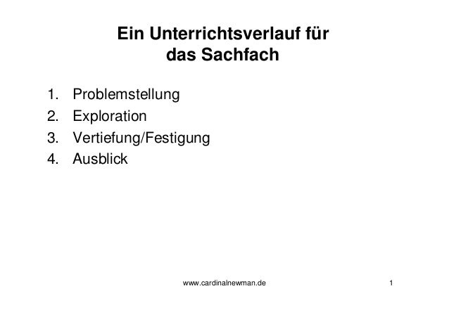 www.cardinalnewman.de 1 Ein Unterrichtsverlauf für das Sachfach 1. Problemstellung 2. Exploration 3. Vertiefung/Festigung ...