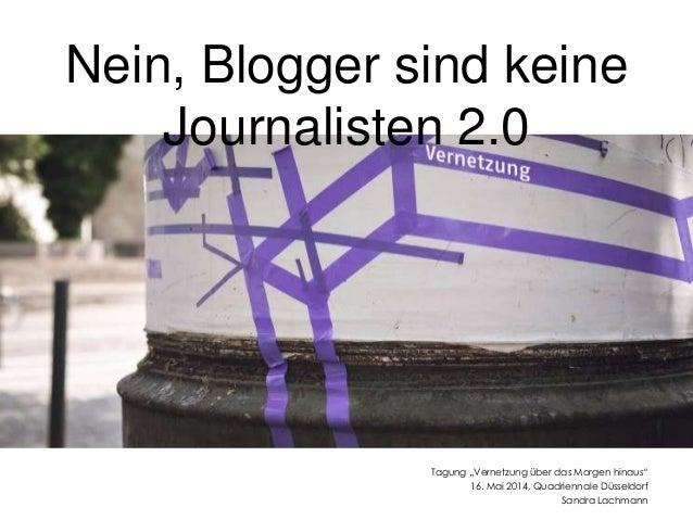 """Tagung """"Vernetzung über das Morgen hinaus"""" 16. Mai 2014, Quadriennale Düsseldorf Sandra Lachmann Nein, Blogger sind keine ..."""