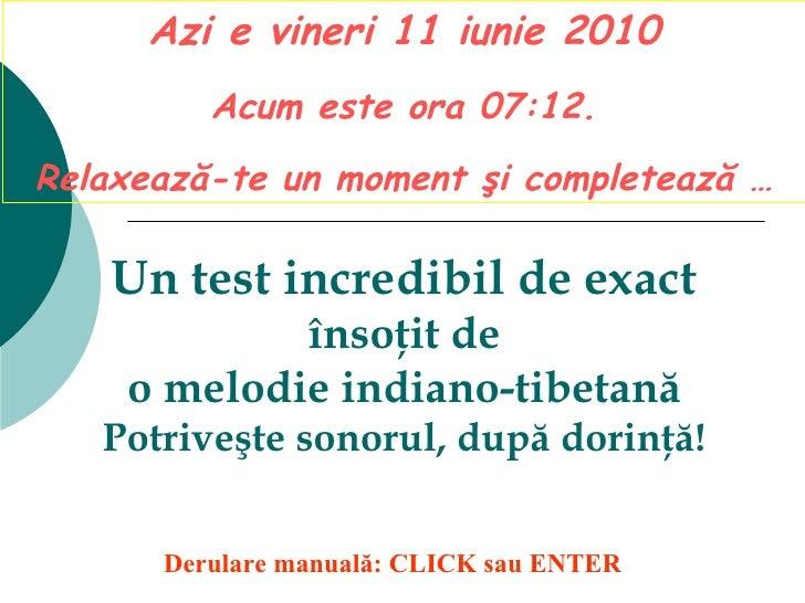 Un   test   incredibil   de   exact însoţit de o melodie indiano-tibetană Potriveşte sonorul, după dorinţă! Azi e  vineri ...