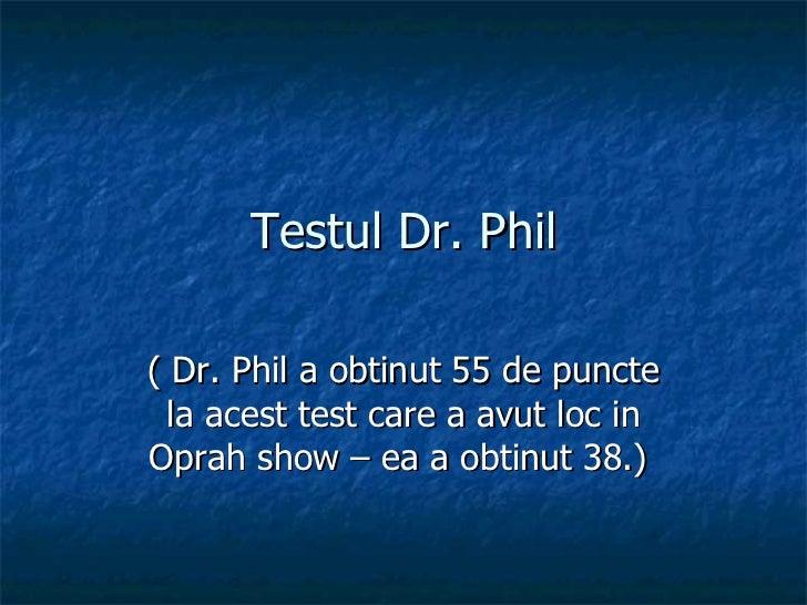 Testul Dr. Phil ( Dr. Phil a obtinut 55 de puncte la acest test care a avut loc in Oprah show – ea a obtinut 38.)