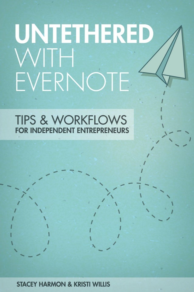 BY STACEY HARMON AND KRISTI WILLIS UNTETHERED WITH EVERNOTE