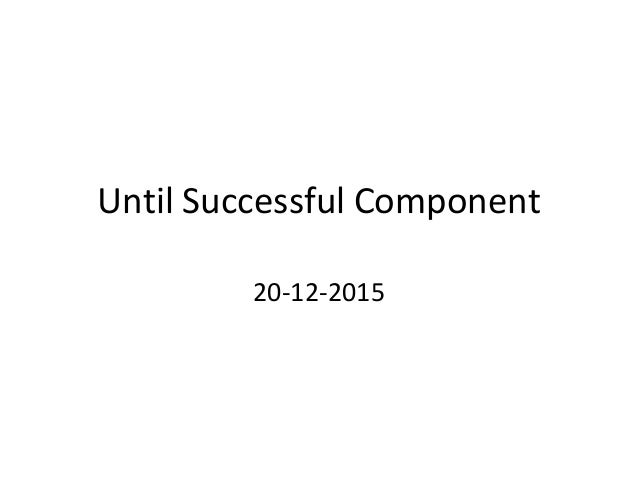 Until Successful Component 20-12-2015