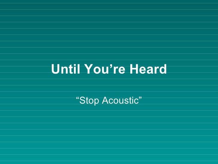 "Until You're Heard "" Stop Acoustic"""