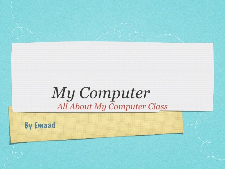 My Computer              All About My Computer Class  By Em a ad