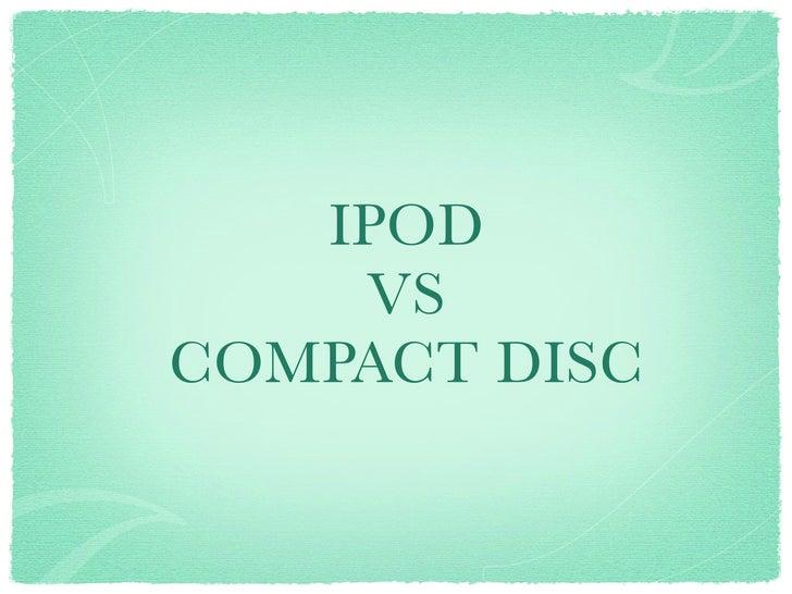 IPOD     VS COMPACT DISC