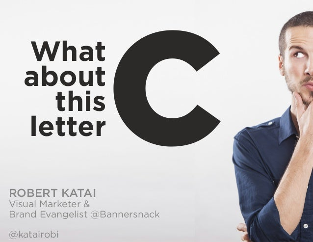 What about this letterCROBERT KATAI Visual Marketer & Brand Evangelist @Bannersnack @katairobi