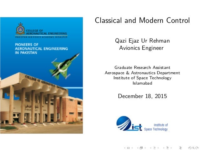 Classical and Modern Control Qazi Ejaz Ur Rehman Avionics Engineer Graduate Research Assistant Aerospace & Astronautics De...